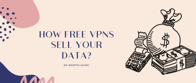How-Free-VPNs-Sell-Your-Data