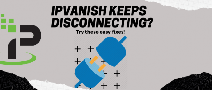 IPVanish keeps disconnecting
