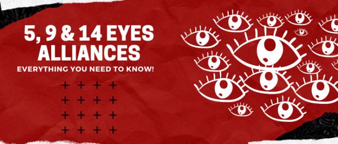 Five Eyes , Nine Eyes and Fourteen Eyes Alliances