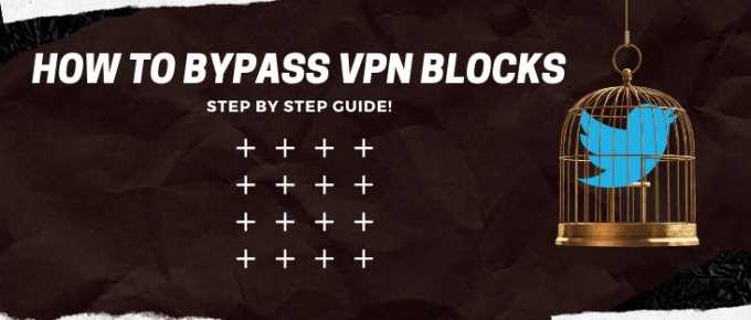 How to Bypass VPN Blocks