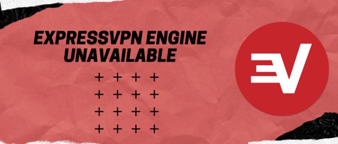 ExpressVPN Engine Unavailable - thevpnexperts