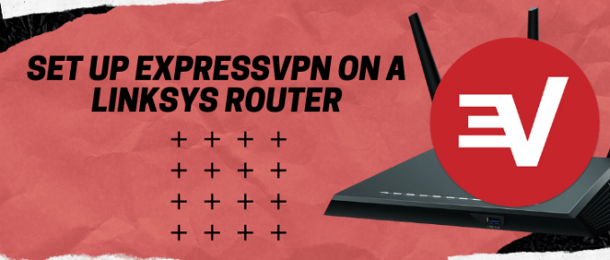 Set up ExpressVPN on a Linksys router - thevpnexperts