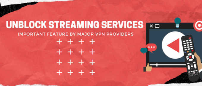 Unblock Streaming Services - Important Feature by Major VPN Providers