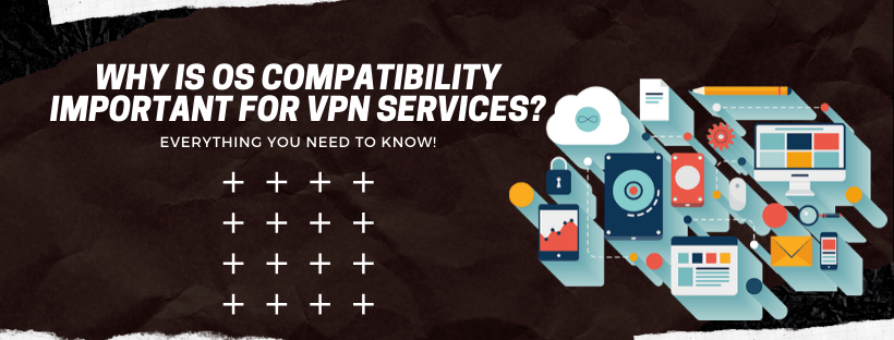 Why is OS Compatibility Important for VPN Services_ - thevpnexperts.com