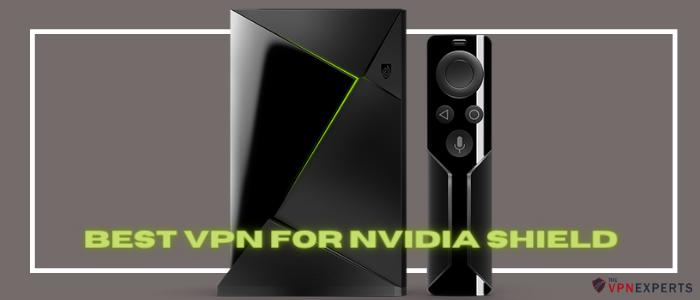 best vpn for nvidia shield - TheVPNExperts.com