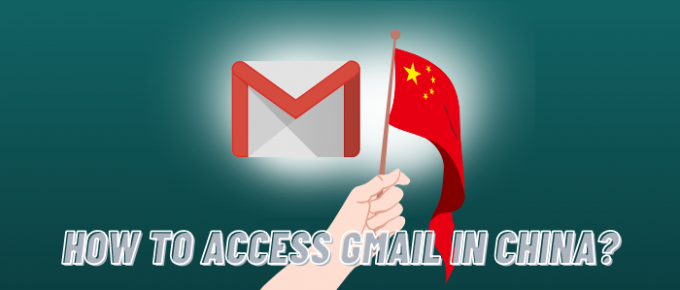 How to access gmail in china - Thevpnexperts