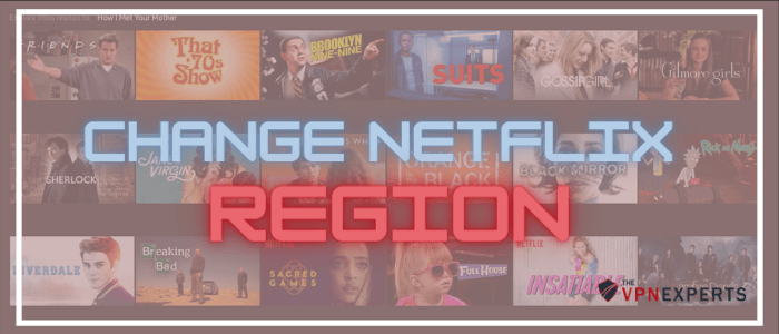 Change Netflix Region Thevpnexperts